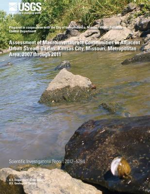 Assessment of Macroinvertebrate Communities in Adjacent Urban Stream Basins, Kansas City, Missouri, Metropolitan Area, 2007 Through 2011