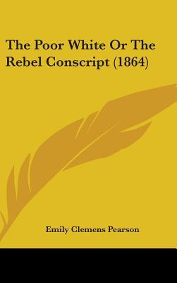 The Poor White Or The Rebel Conscript (1864)