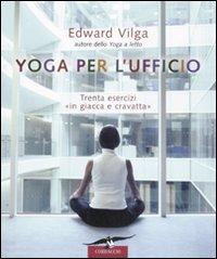 Yoga per l'ufficio. Trenta esercizi «in giacca e cravatta»