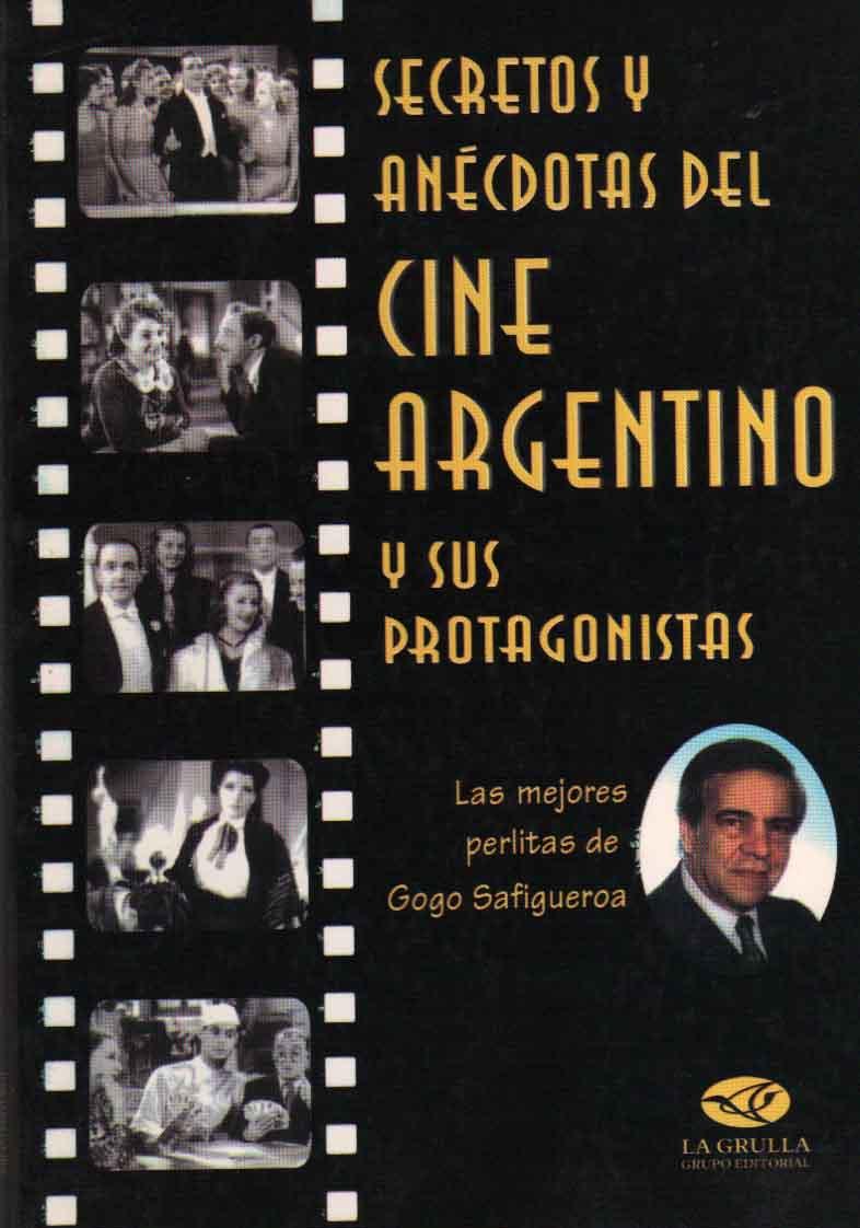 Secretos y Anecdotas del Cine Argentino y Sus Protagonistas