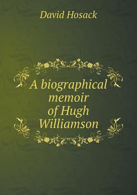 A Biographical Memoir of Hugh Williamson