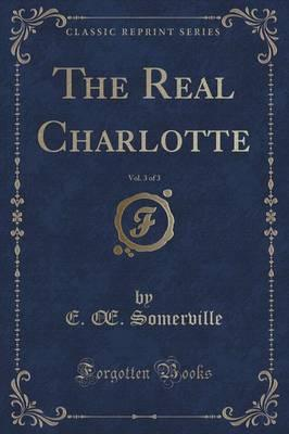 The Real Charlotte, Vol. 3 of 3 (Classic Reprint)