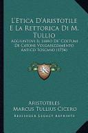L' Etica D'Aristotile E la Rettorica Di M Tullio