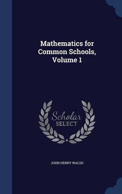 Mathematics for Common Schools, Volume 1