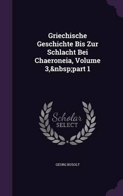 Griechische Geschichte Bis Zur Schlacht Bei Chaeroneia, Volume 3, Part 1