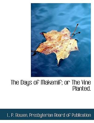 The Days of Makemif; or The Vine Planted