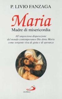 Maria Madre di misericordia. All'angosciosa disperazione del mondo contemporaneo Dio dona Maria come sorgente viva di gioia e di speranza