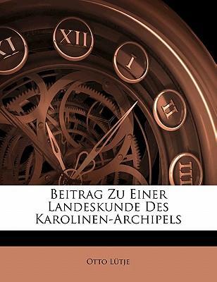 Beitrag Zu Einer Landeskunde Des Karolinen-Archipels