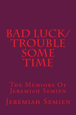 Bad Luck/Trouble Some Time