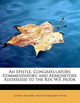 An Epistle, Congratulatory, Commendatory, and Admonitory, Addressed to the Rev. W.F. Hook