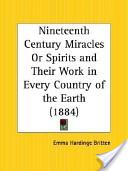 Nineteenth Century Miracles Or Spirits and Their Work in Every Country of the Earth