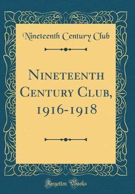 Nineteenth Century Club, 1916-1918 (Classic Reprint)