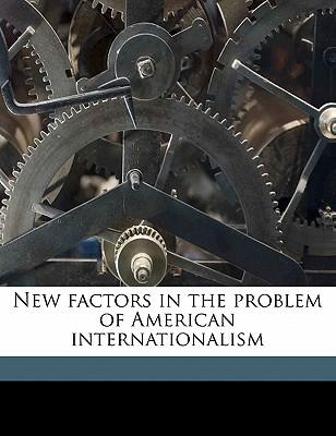 New Factors in the Problem of American Internationalism