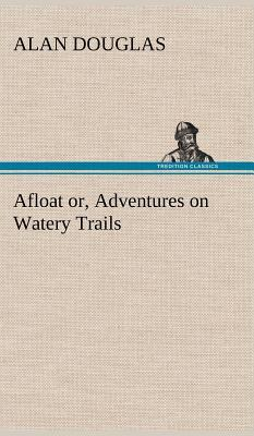 Afloat or, Adventures on Watery Trails