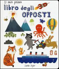 Il mio primo libro degli opposti. Ediz. italiana e inglese