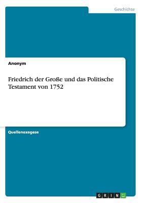 Friedrich der Große und das Politische Testament von 1752