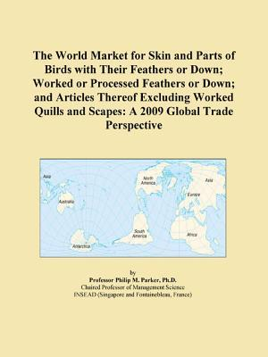 The World Market for Skin and Parts of Birds with Their Feathers or Down; Worked or Processed Feathers or Down; and Articles Thereof Excluding Worked Quills and Scapes