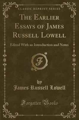 The Earlier Essays of James Russell Lowell