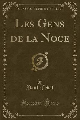 Les Gens de la Noce (Classic Reprint)