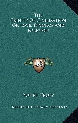 The Trinity of Civilization or Love, Divorce and Religion