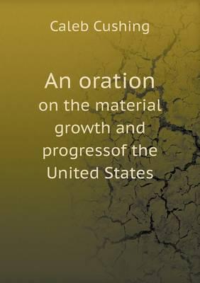 An Oration on the Material Growth and Progressof the United States