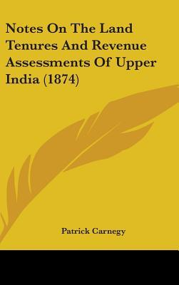 Notes on the Land Tenures and Revenue Assessments of Upper India