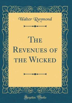 The Revenues of the Wicked (Classic Reprint)