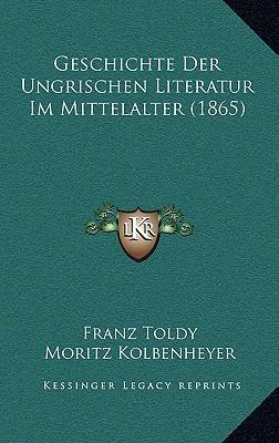 Geschichte Der Ungrischen Literatur Im Mittelalter (1865)