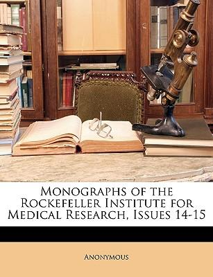 Monographs of the Rockefeller Institute for Medical Research, Issues 14-15