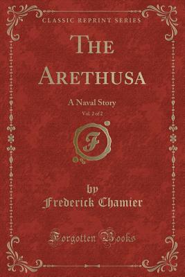 The Arethusa, Vol. 2 of 2