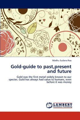 Gold-guide to past,present and future
