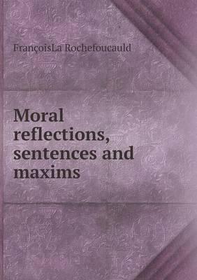 Moral Reflections, Sentences and Maxims
