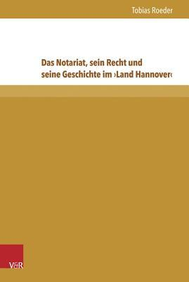 Das Notariat, Sein Recht Und Seine Geschichte Im Land Hannover