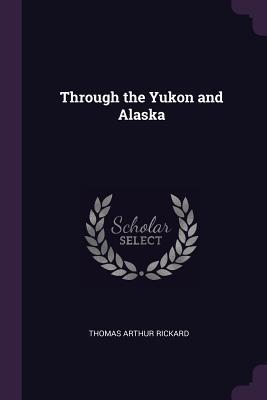 Through the Yukon and Alaska