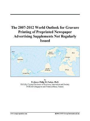 The 2007-2012 World Outlook for Gravure Printing of Preprinted Newspaper Advertising Supplements Not Regularly Issued