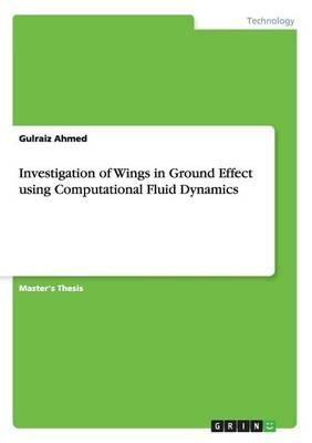 Investigation of Wings in Ground Effect using Computational Fluid Dynamics