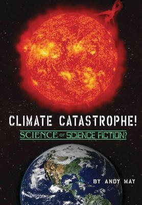 Climate Catastrophe! Science or Science Fiction?