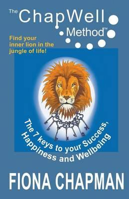 The Chapwell Method - The 7 Keys to Your Success, Happiness and Wellbeing