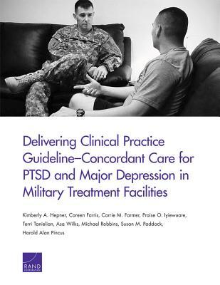 Delivering Clinical Practice Guideline-Concordant Care for Ptsd and Major Depression in Military Treatment Facilities