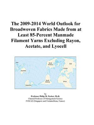 The 2009-2014 World Outlook for Broadwoven Fabrics Made from at Least 85-Percent Manmade Filament Yarns Excluding Rayon, Acetate, and Lyocell