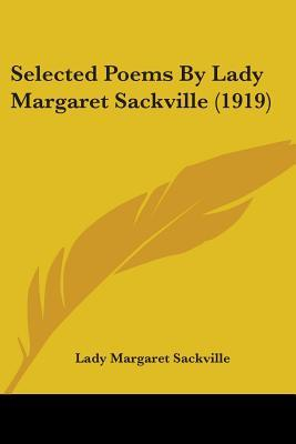 Selected Poems By Lady Margaret Sackville