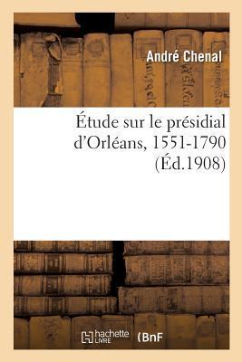Etude Sur le Presidial d'Orleans, 1551-1790