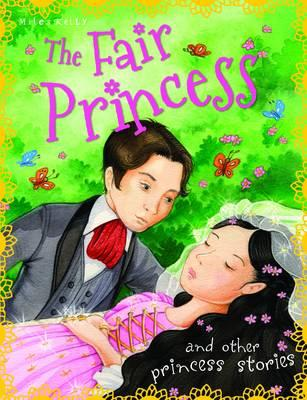 Princess Stories The Fair Princess and other stories