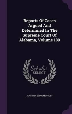 Reports of Cases Argued and Determined in the Supreme Court of Alabama, Volume 189