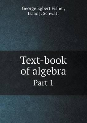 Text-Book of Algebra Part 1