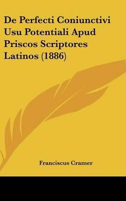 de Perfecti Coniunctivi Usu Potentiali Apud Priscos Scriptores Latinos (1886)
