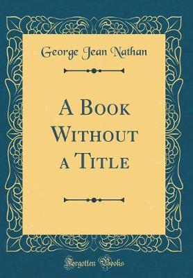 A Book Without a Title (Classic Reprint)