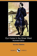 Our Home in the Silver West (Illustrated Edition) (Dodo Press)
