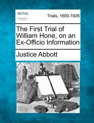 The First Trial of William Hone, on an Ex-Officio Information