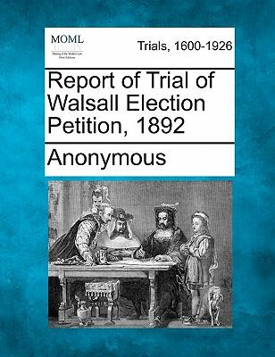 Report of Trial of Walsall Election Petition, 1892